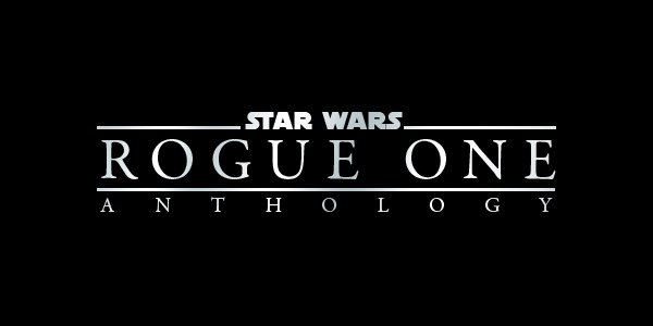 Star-Wars-Anthology-Rogue-One-Header
